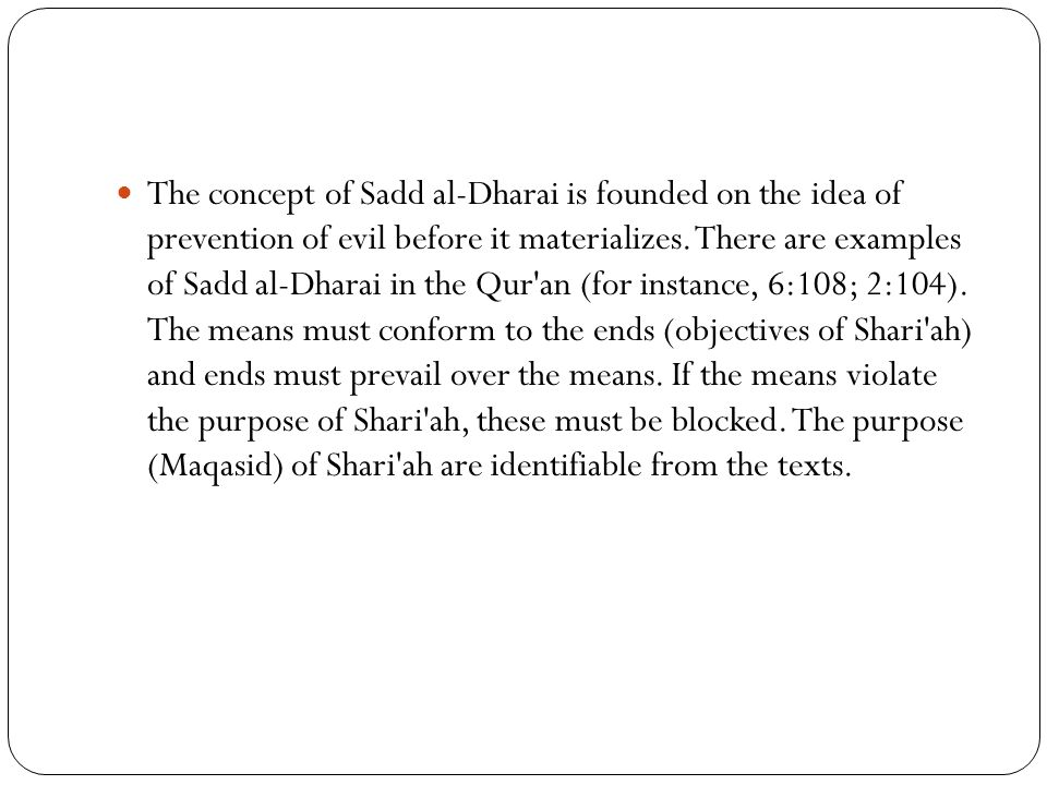 The concept of Sadd al-Dharai is founded on the idea of prevention of evil before it materializes.