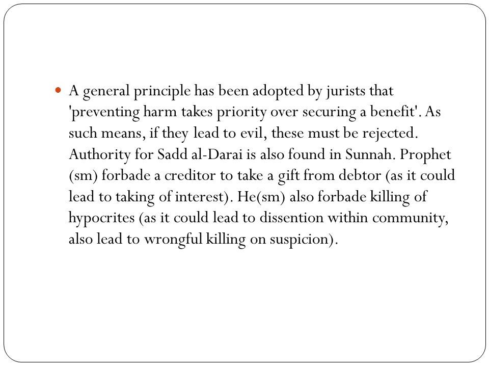 A general principle has been adopted by jurists that preventing harm takes priority over securing a benefit .