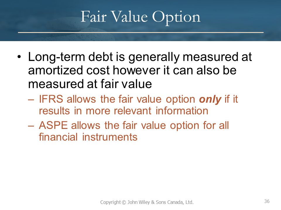 Fair Value Option Long-term debt is generally measured at amortized cost however it can also be measured at fair value.