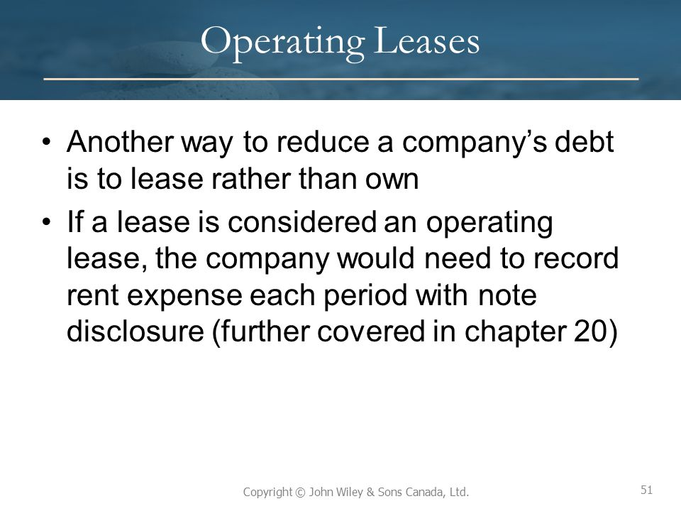 Operating Leases Another way to reduce a company's debt is to lease rather than own.