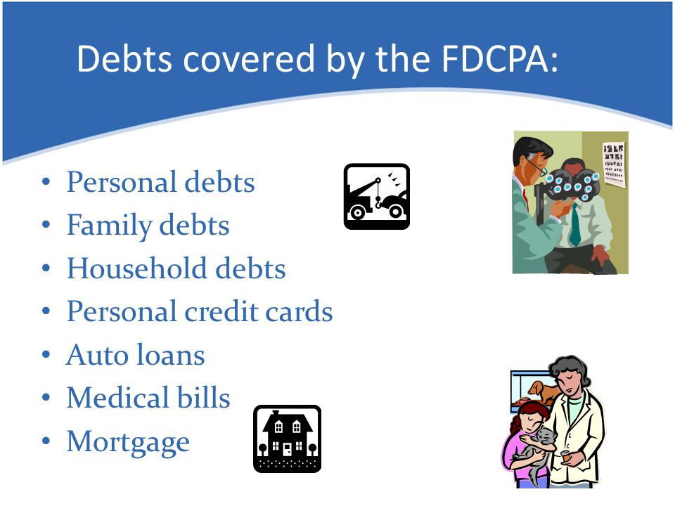 Debts covered by the FDCPA: