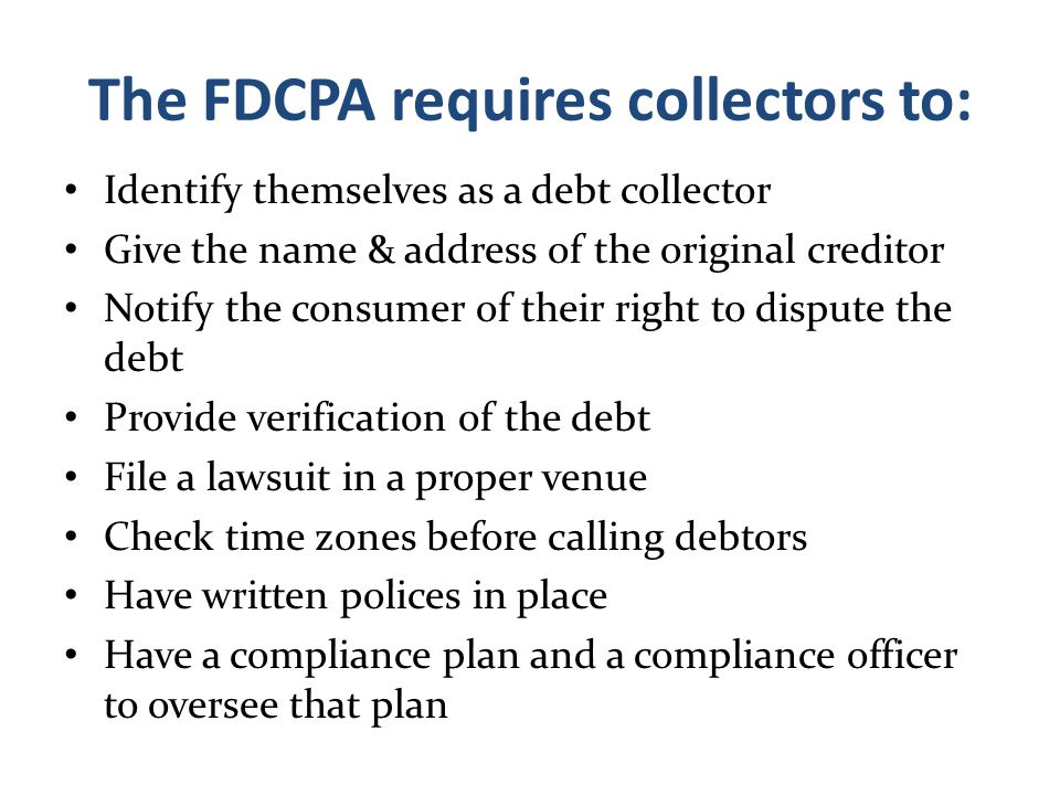 The FDCPA requires collectors to: