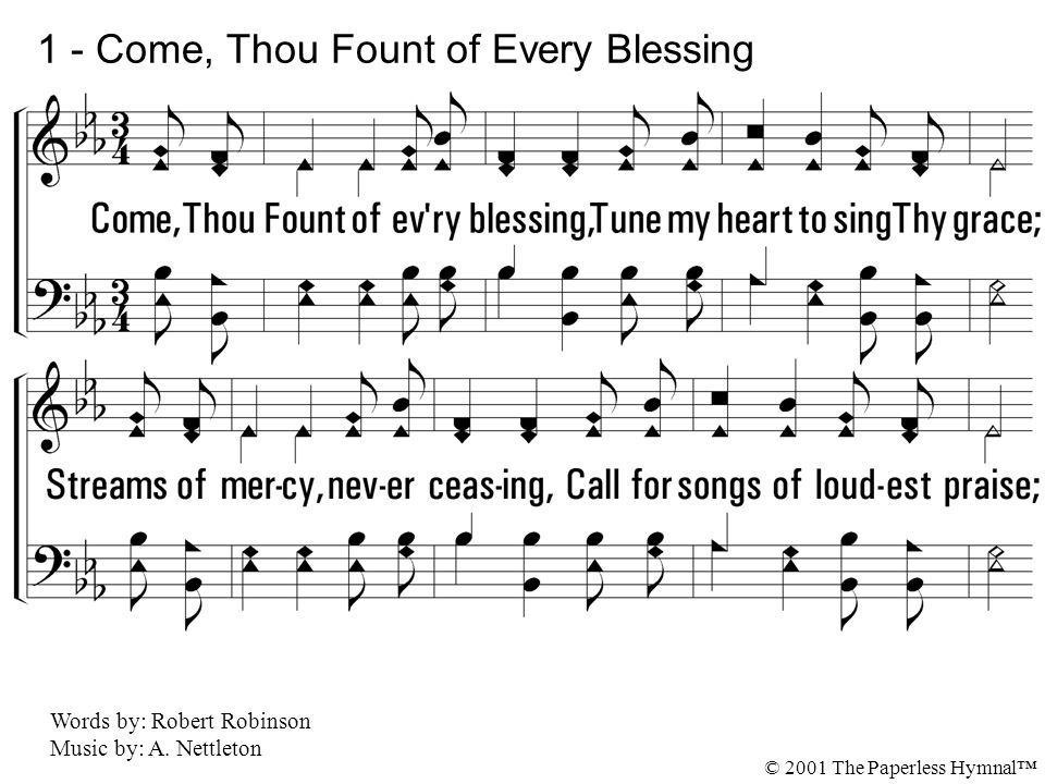 1 - Come, Thou Fount of Every Blessing