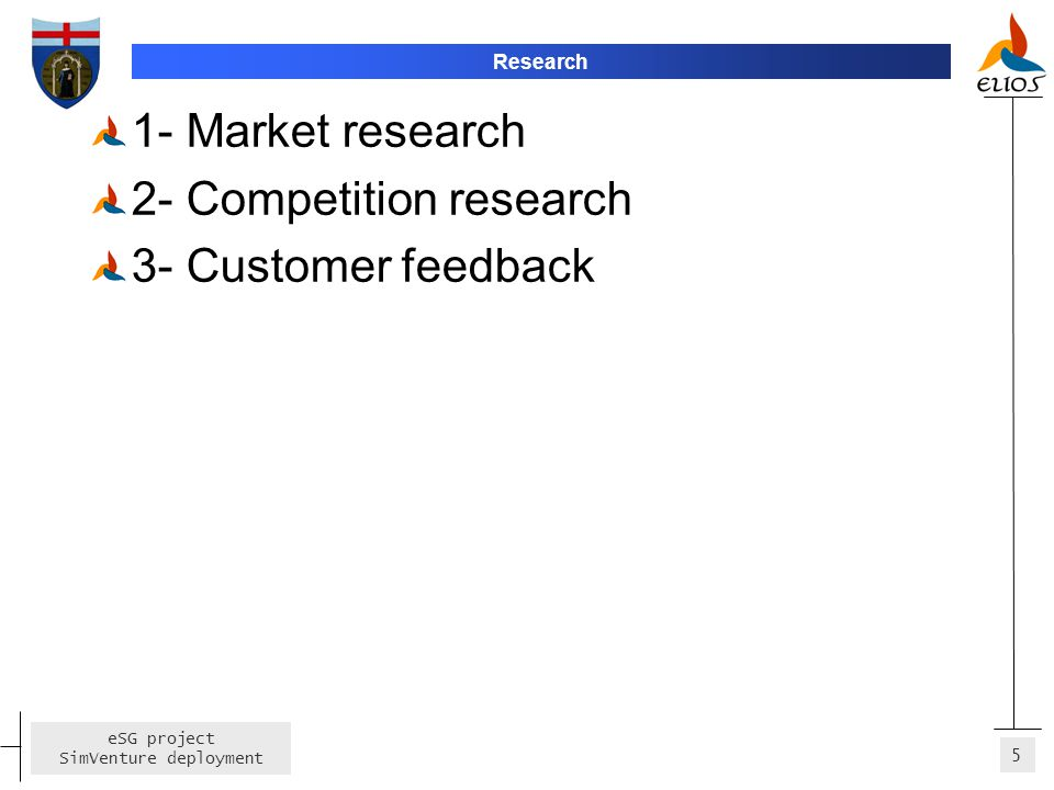 2- Competition research 3- Customer feedback
