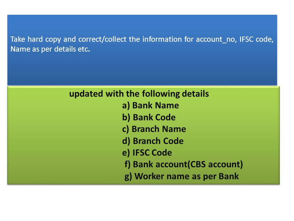 f) Bank account(CBS account) g) Worker name as per Bank