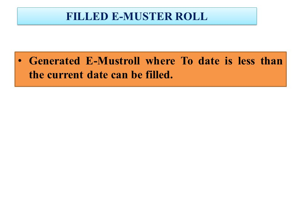 FILLED E-MUSTER ROLL Generated E-Mustroll where To date is less than the current date can be filled.
