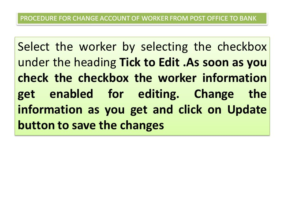 PROCEDURE FOR CHANGE ACCOUNT OF WORKER FROM POST OFFICE TO BANK
