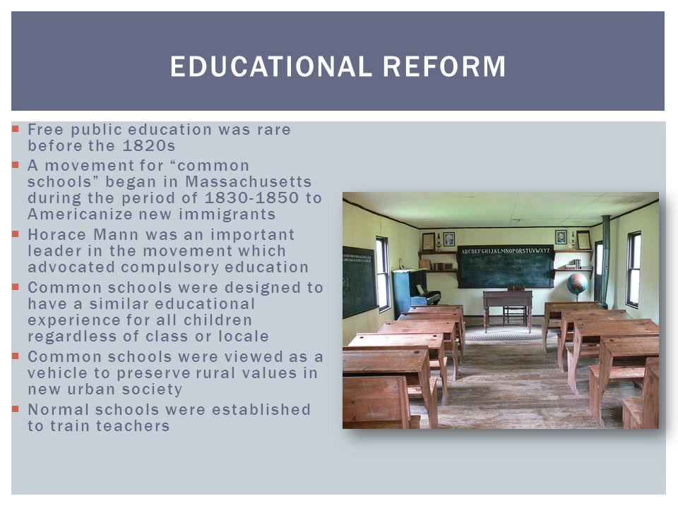 Educational Reform Free public education was rare before the 1820s