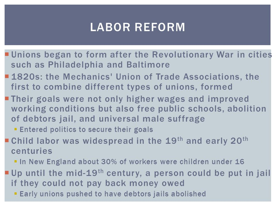 Labor Reform Unions began to form after the Revolutionary War in cities such as Philadelphia and Baltimore.