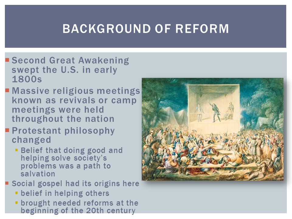 Background of Reform Second Great Awakening swept the U.S. in early 1800s.
