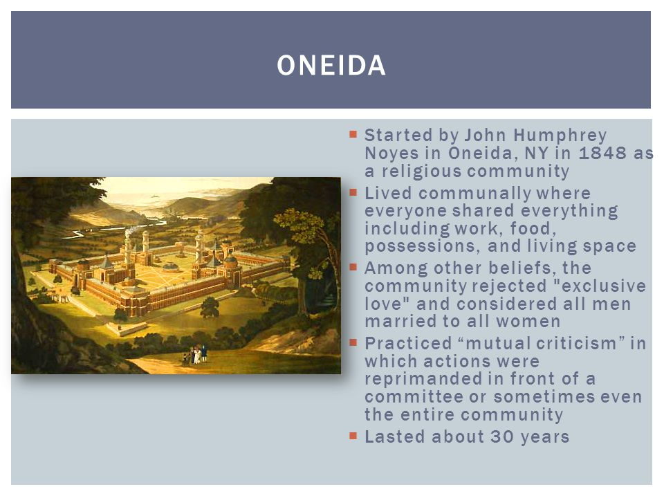 Oneida Started by John Humphrey Noyes in Oneida, NY in 1848 as a religious community.