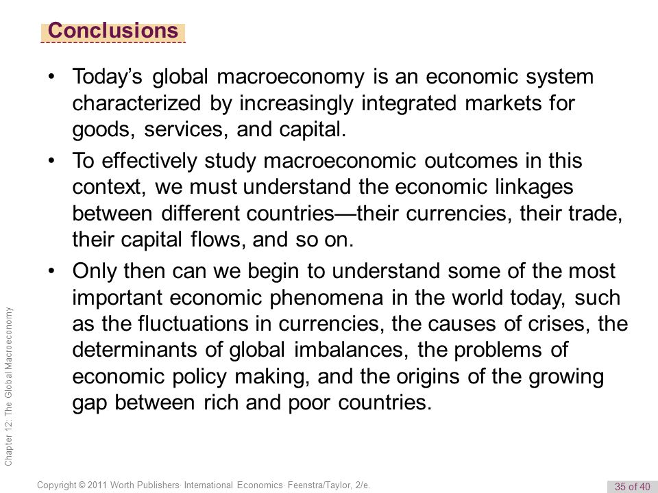 Conclusions Today's global macroeconomy is an economic system characterized by increasingly integrated markets for goods, services, and capital.