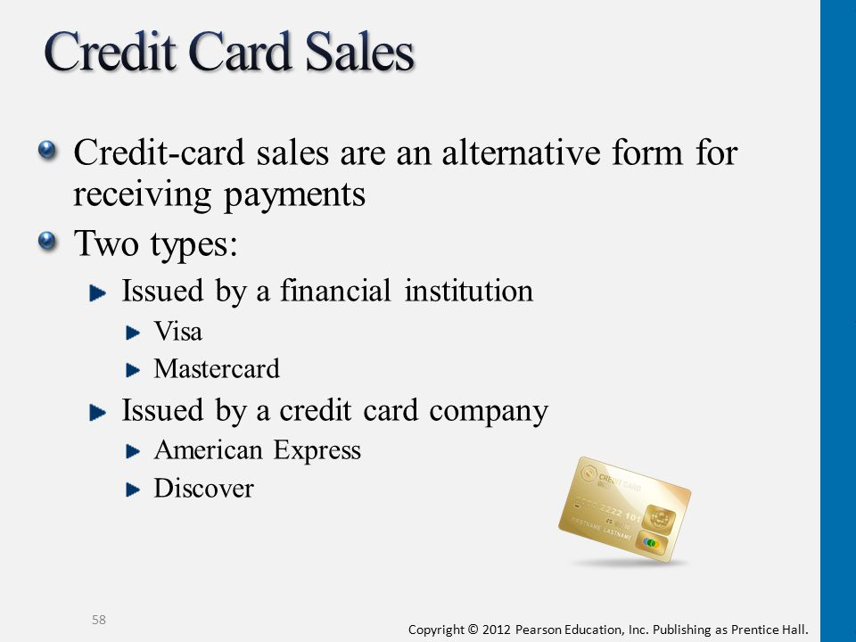 Credit Card Sales Credit-card sales are an alternative form for receiving payments. Two types: Issued by a financial institution.