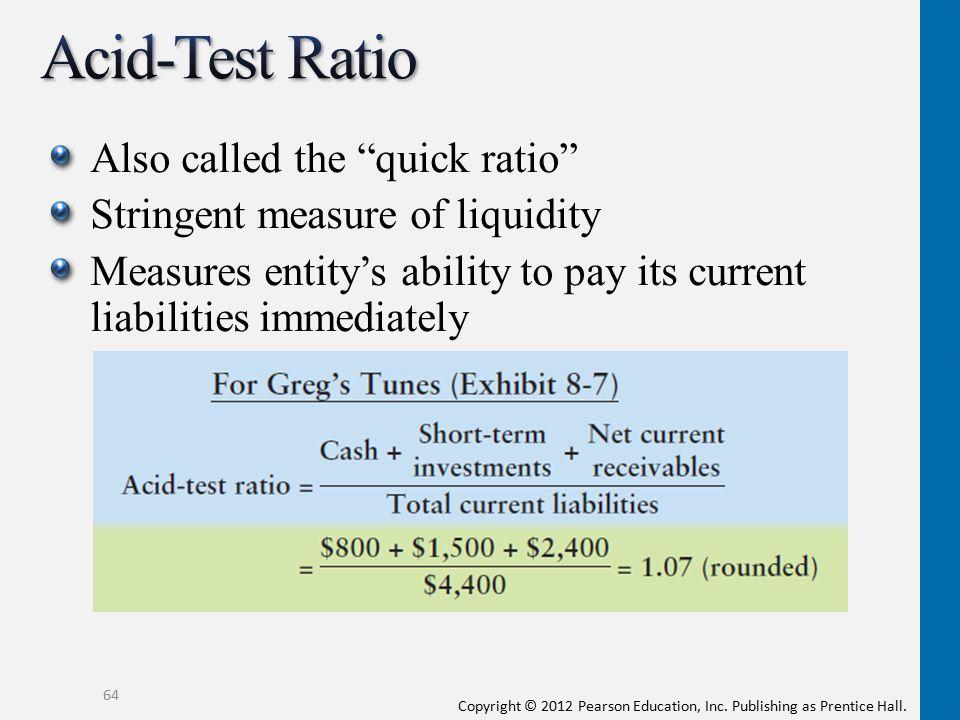 Acid-Test Ratio Also called the quick ratio