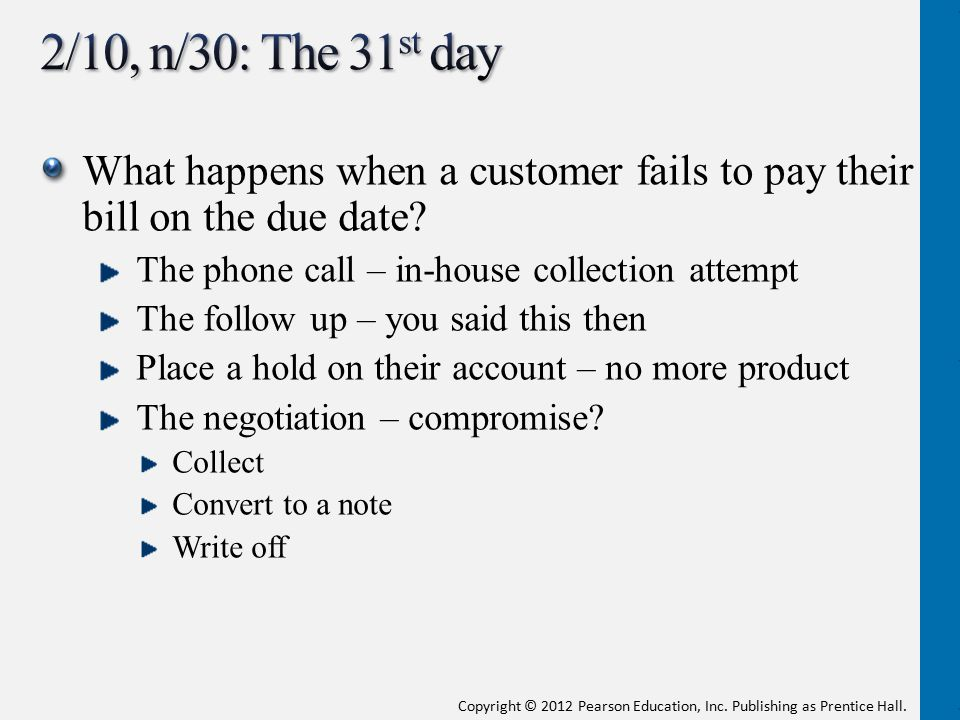 2/10, n/30: The 31st day What happens when a customer fails to pay their bill on the due date The phone call – in-house collection attempt.