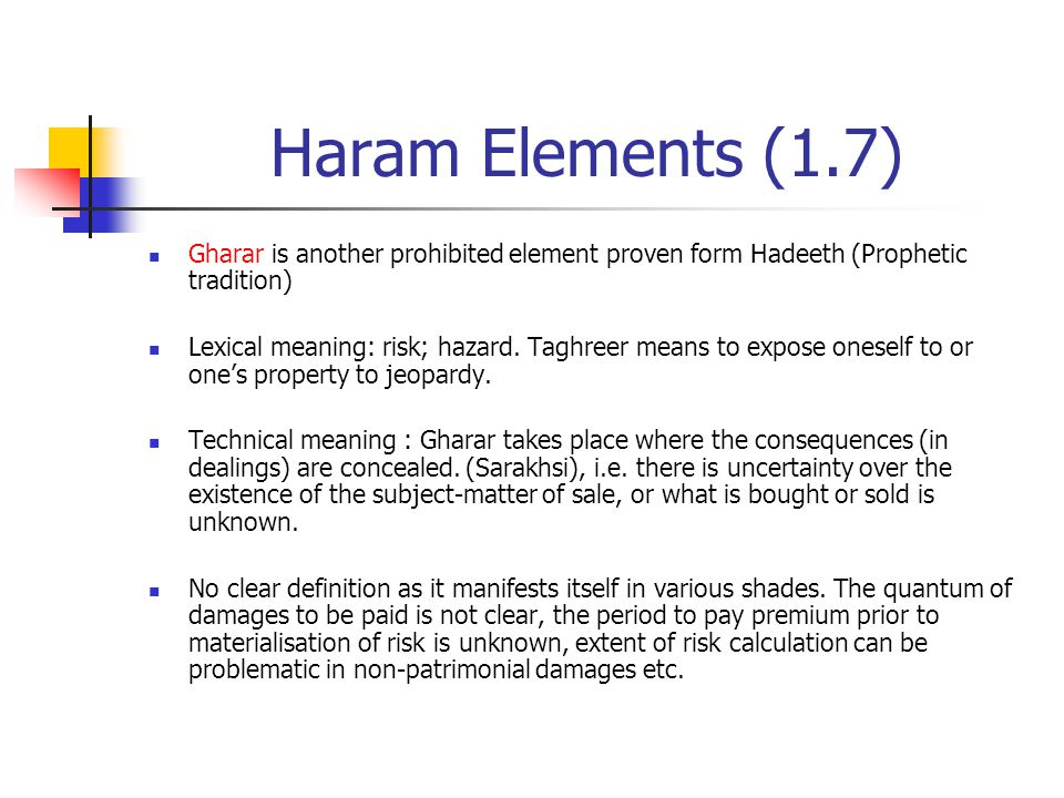 Haram Elements (1.7) Gharar is another prohibited element proven form Hadeeth (Prophetic tradition)