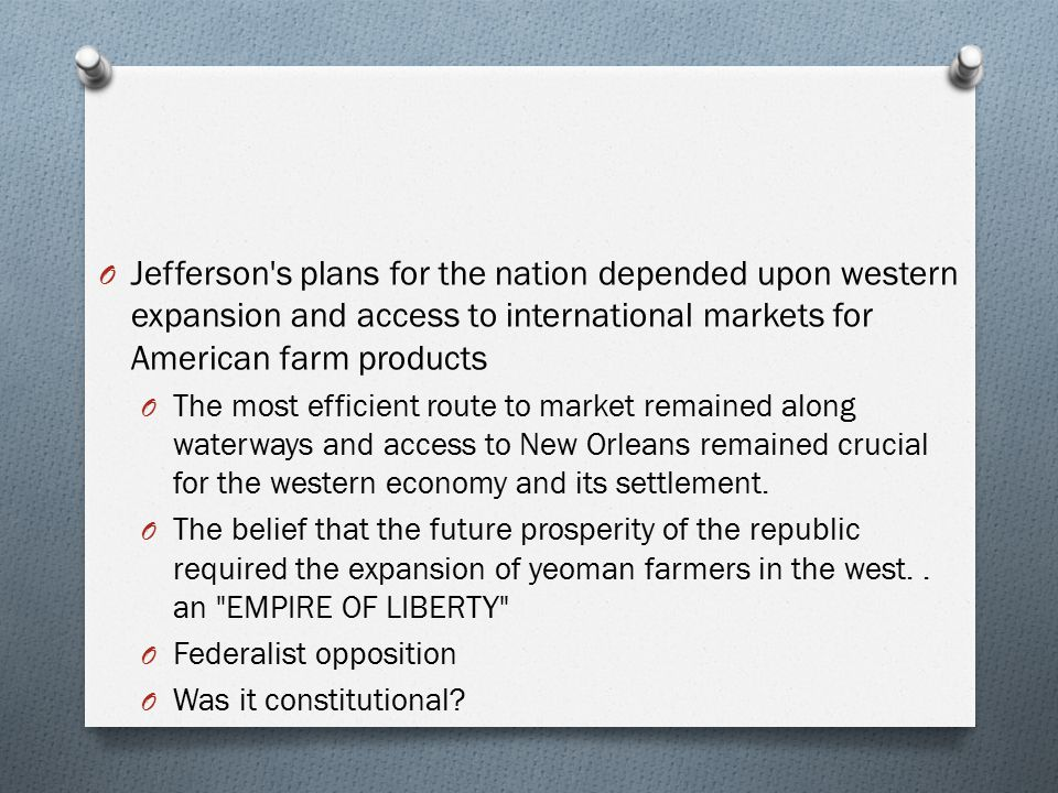 Jefferson s plans for the nation depended upon western expansion and access to international markets for American farm products