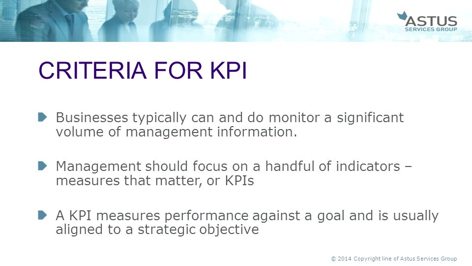 Criteria for KPI Businesses typically can and do monitor a significant volume of management information.