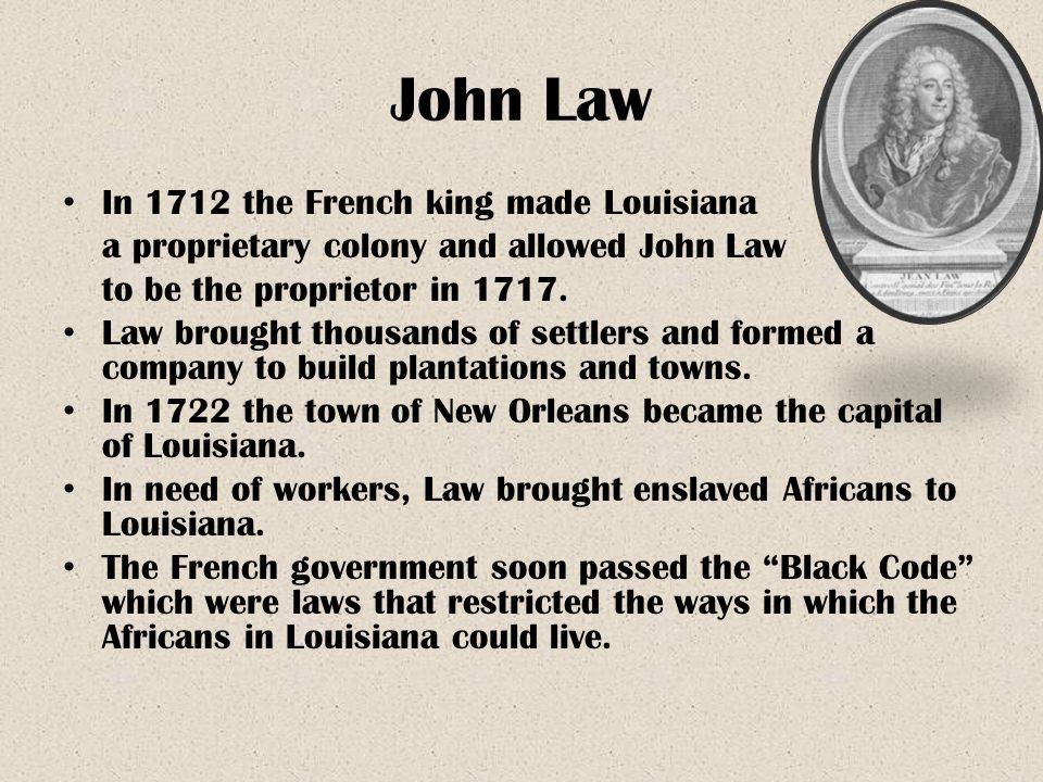 John Law In 1712 the French king made Louisiana