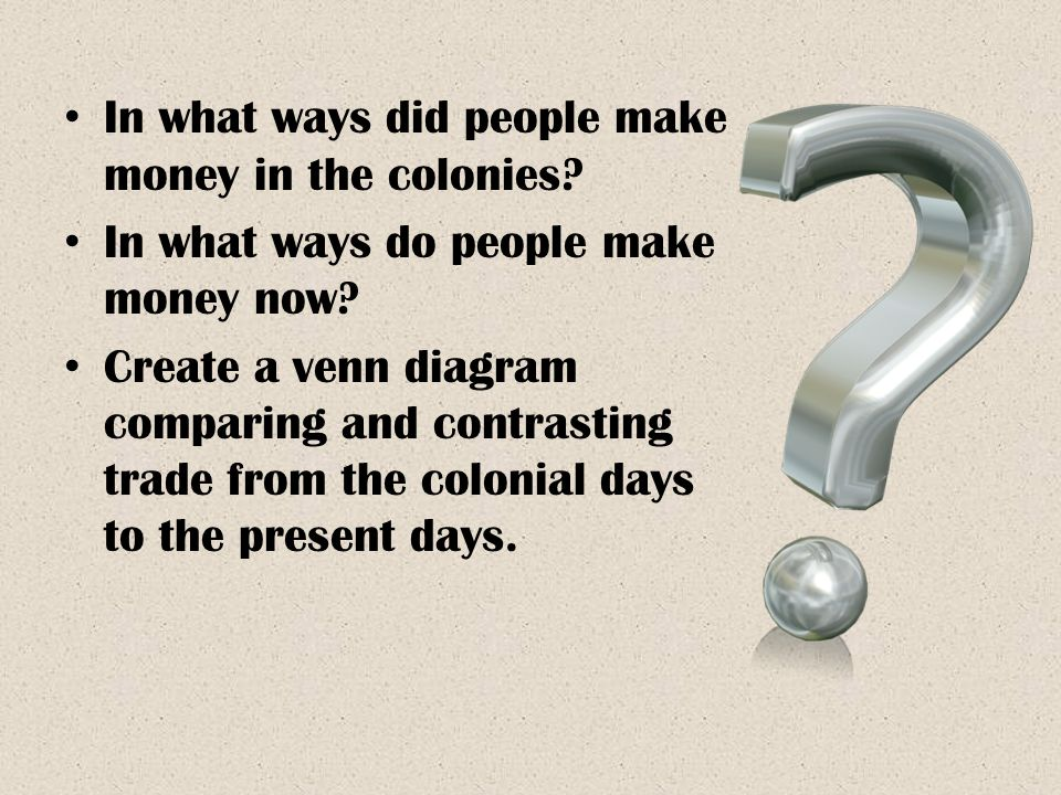 In what ways did people make money in the colonies