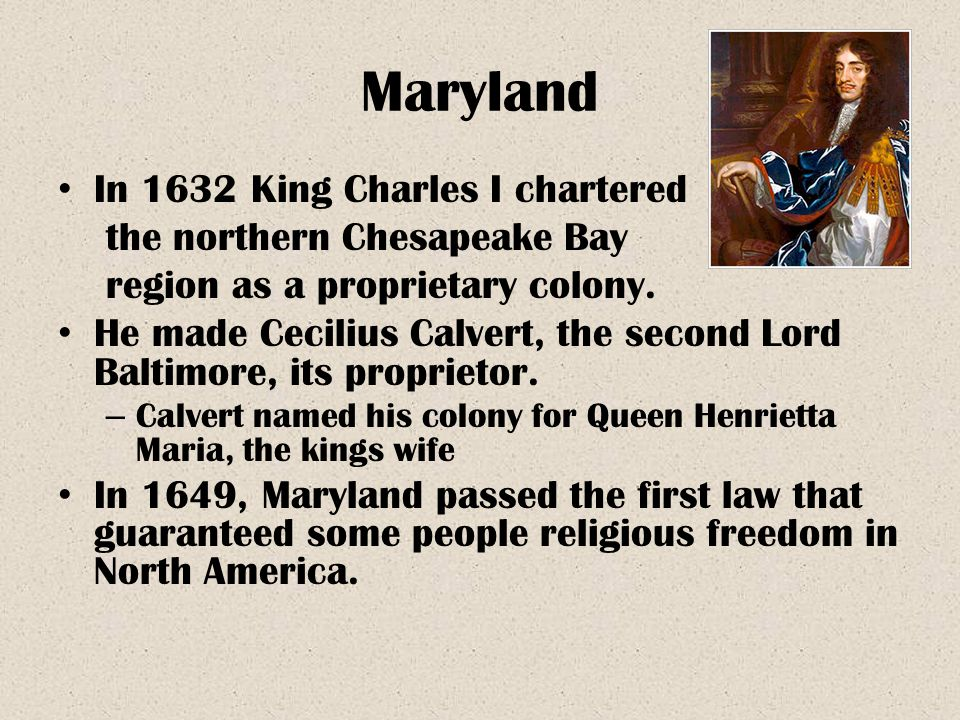 Maryland In 1632 King Charles I chartered the northern Chesapeake Bay
