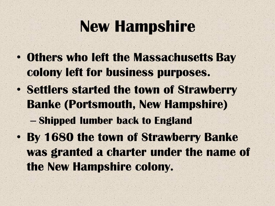 New Hampshire Others who left the Massachusetts Bay colony left for business purposes.