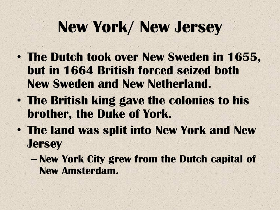 New York/ New Jersey The Dutch took over New Sweden in 1655, but in 1664 British forced seized both New Sweden and New Netherland.