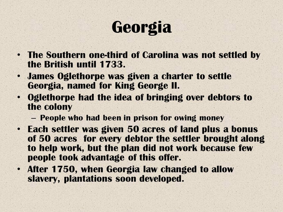 Georgia The Southern one-third of Carolina was not settled by the British until 1733.