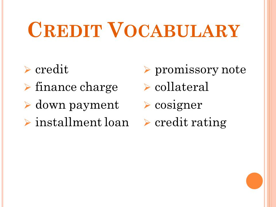 Credit Vocabulary credit finance charge down payment installment loan