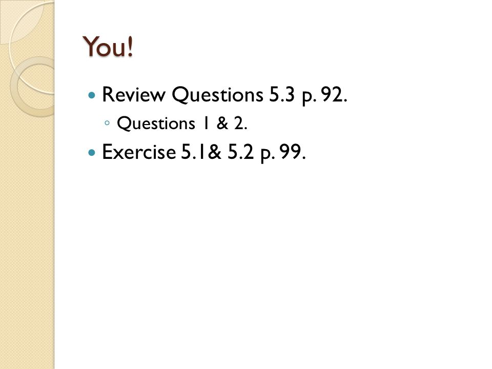You! Review Questions 5.3 p. 92. Exercise 5.1& 5.2 p. 99.