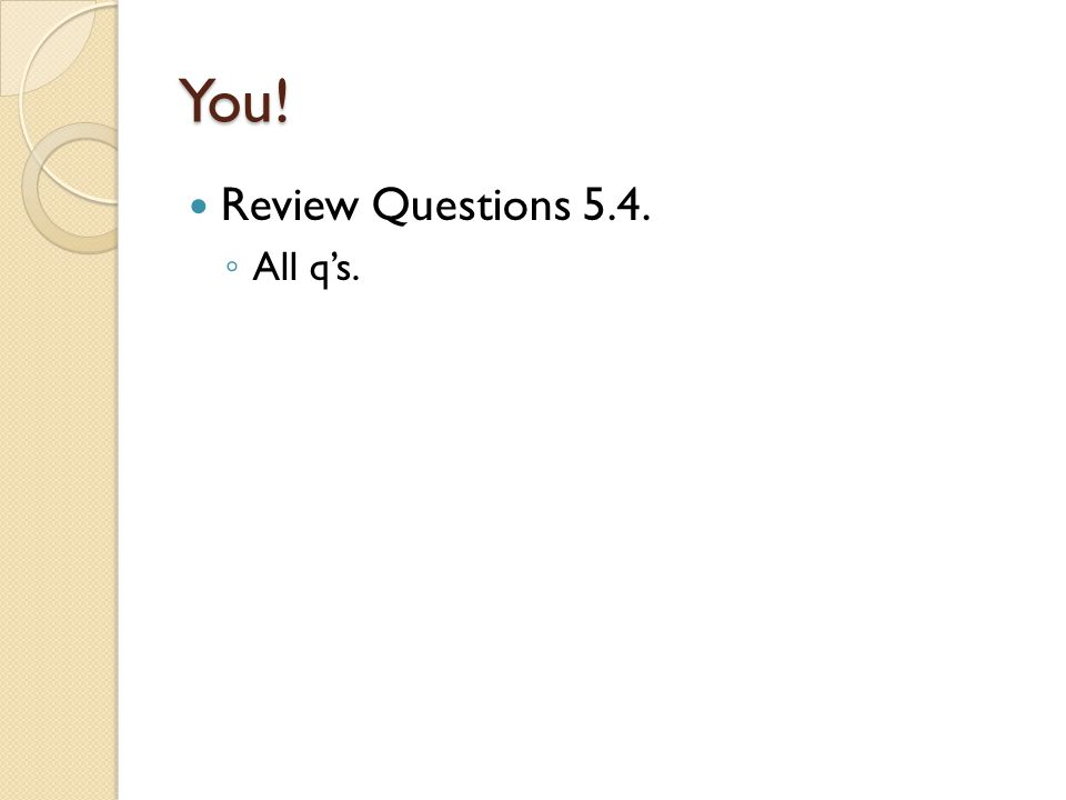 You! Review Questions 5.4. All q's.