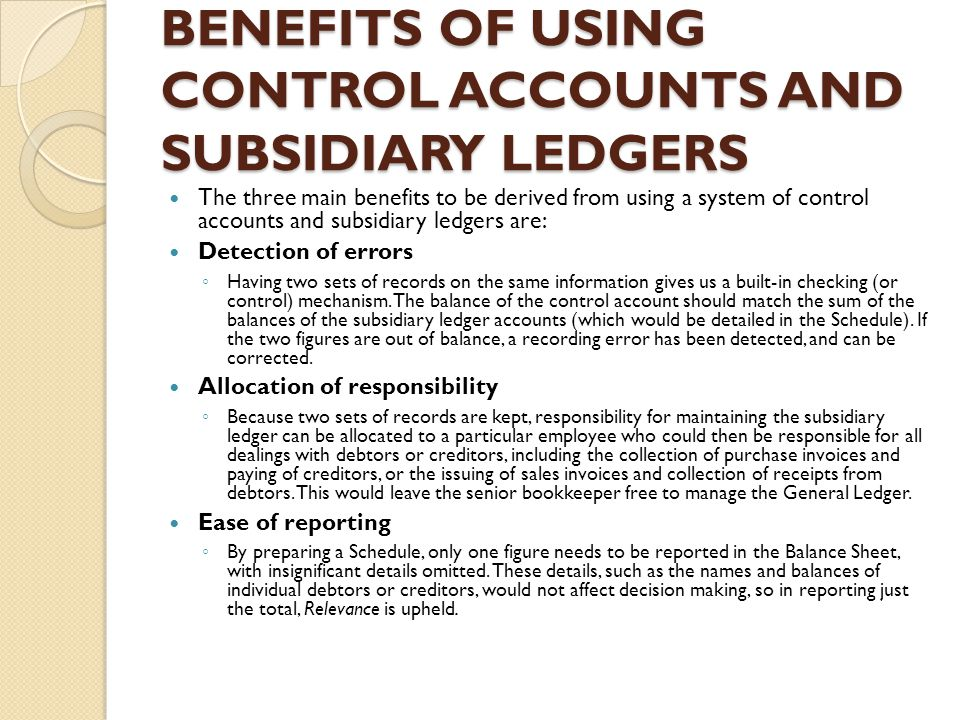 BENEFITS OF USING CONTROL ACCOUNTS AND SUBSIDIARY LEDGERS