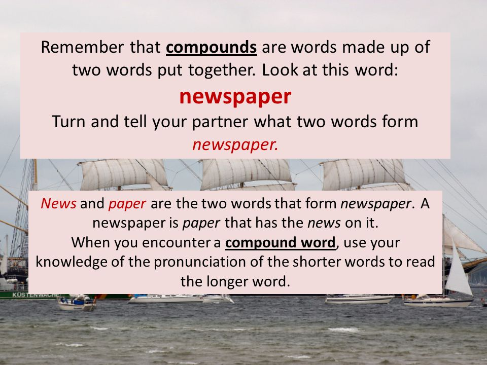 Turn and tell your partner what two words form newspaper.