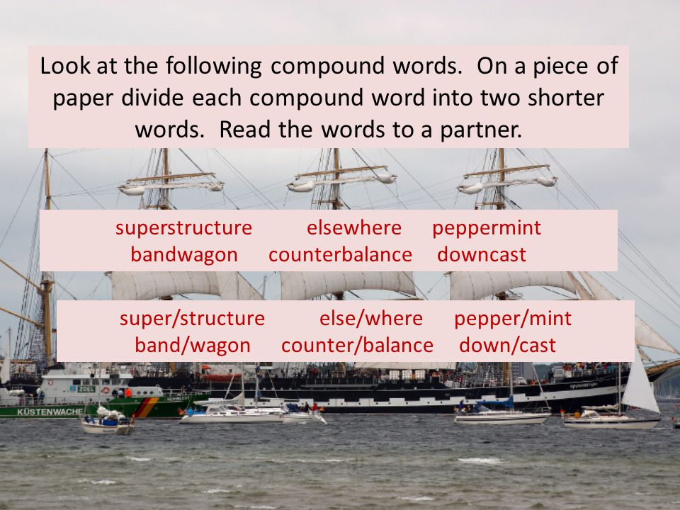Look at the following compound words