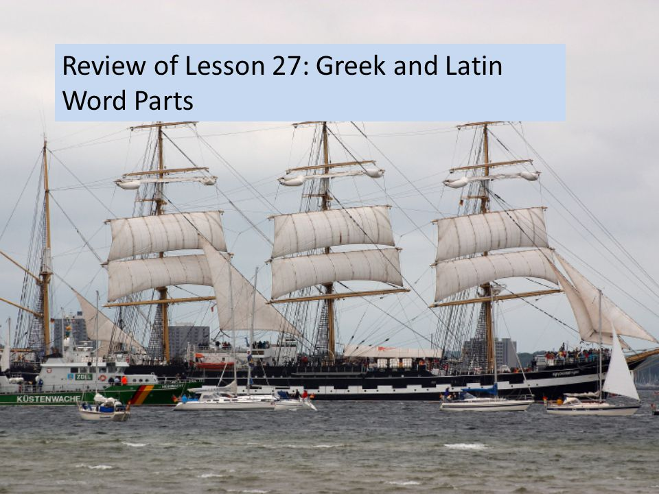 Review of Lesson 27: Greek and Latin Word Parts