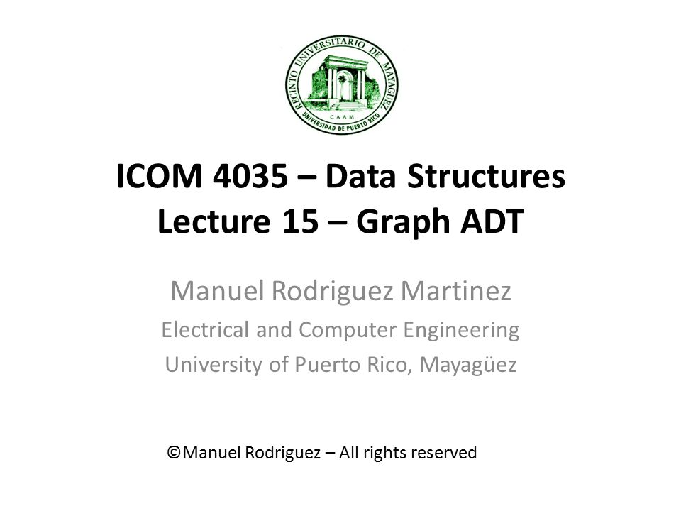 ICOM 4035 – Data Structures Lecture 15 – Graph ADT