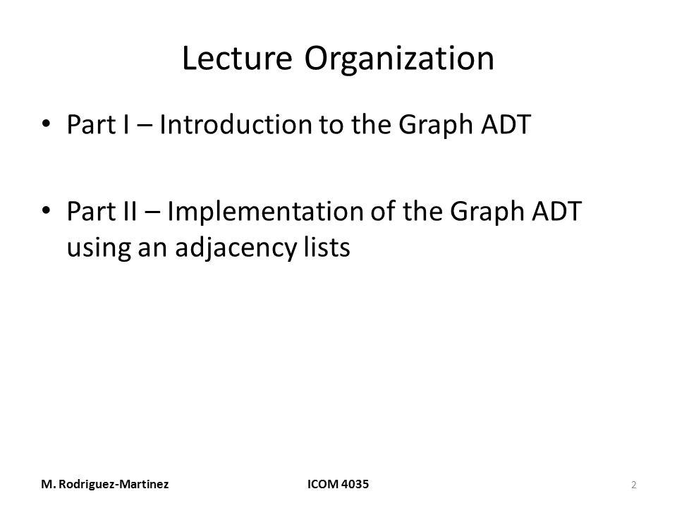 Lecture Organization Part I – Introduction to the Graph ADT