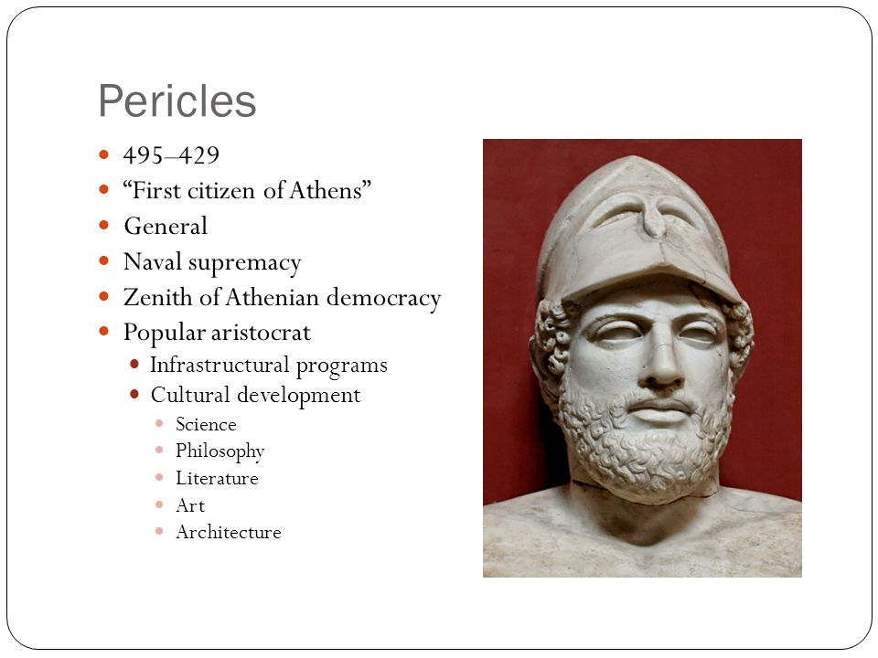 Pericles 495–429 First citizen of Athens General Naval supremacy
