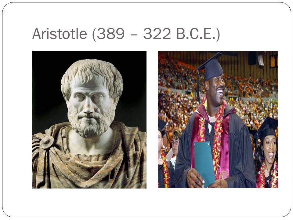 Aristotle (389 – 322 B.C.E.)