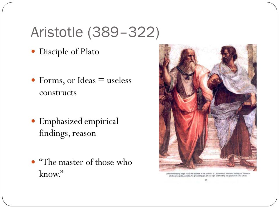 Aristotle (389–322) Disciple of Plato