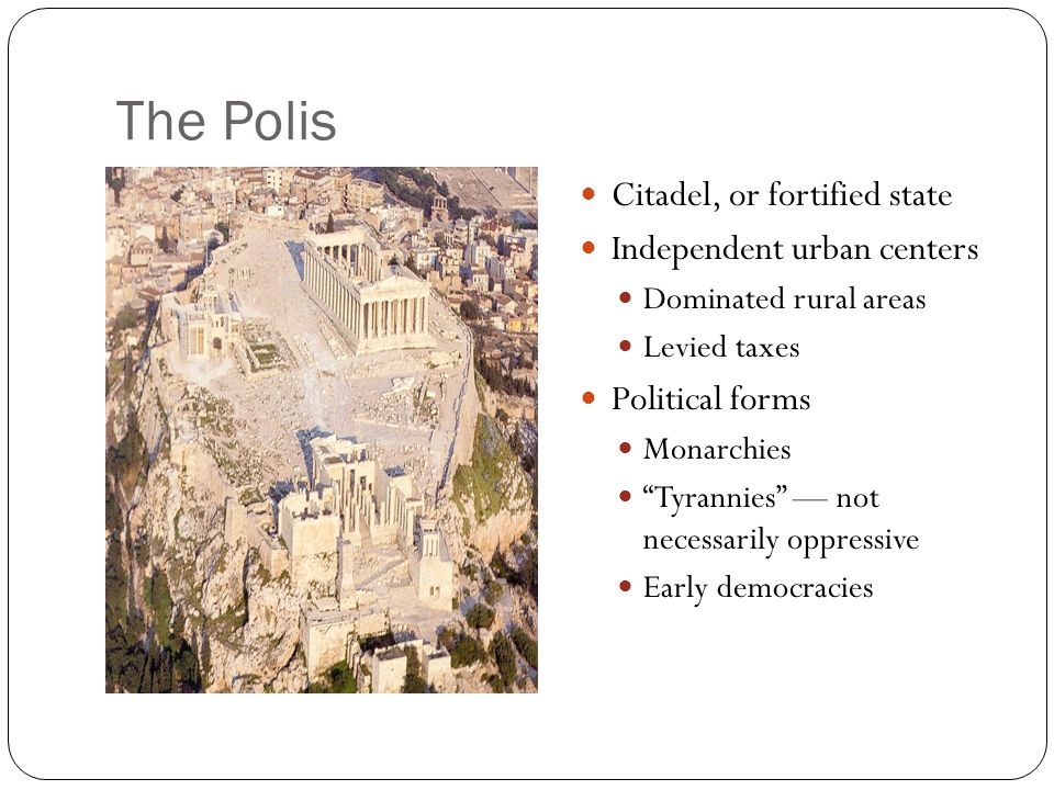 The Polis Citadel, or fortified state Independent urban centers