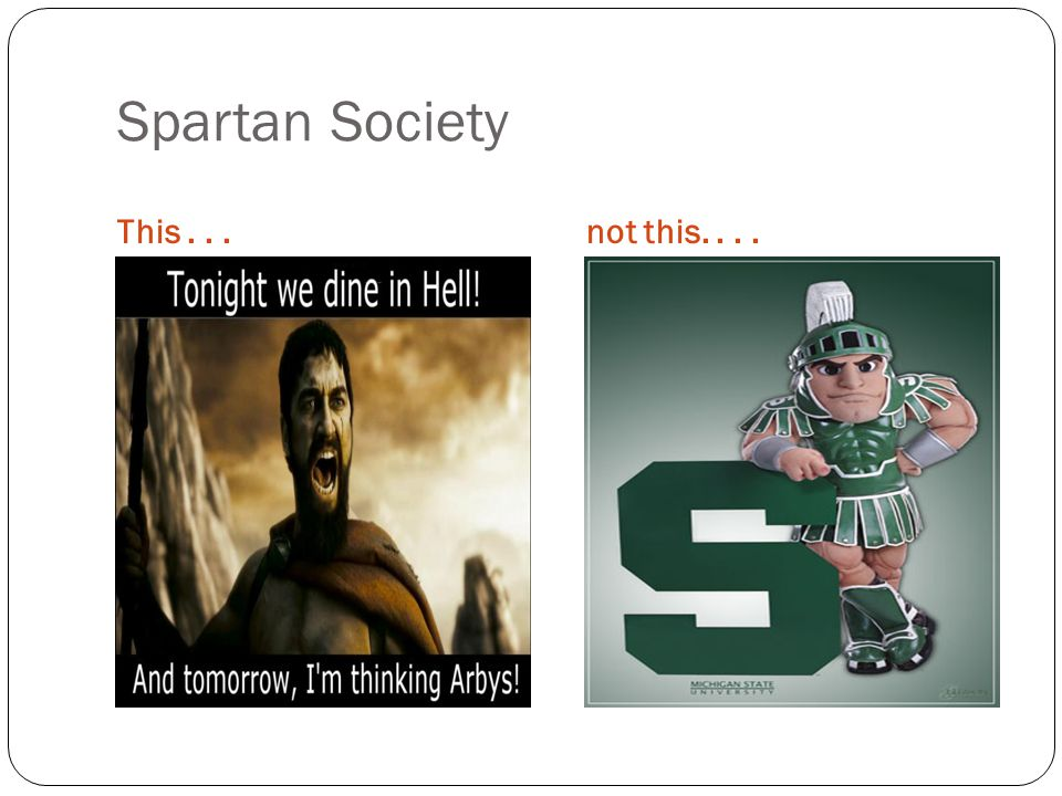 Spartan Society This . . . not this. . . .