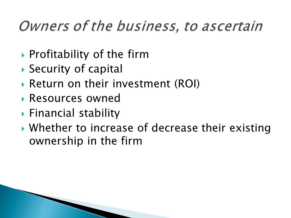 Owners of the business, to ascertain