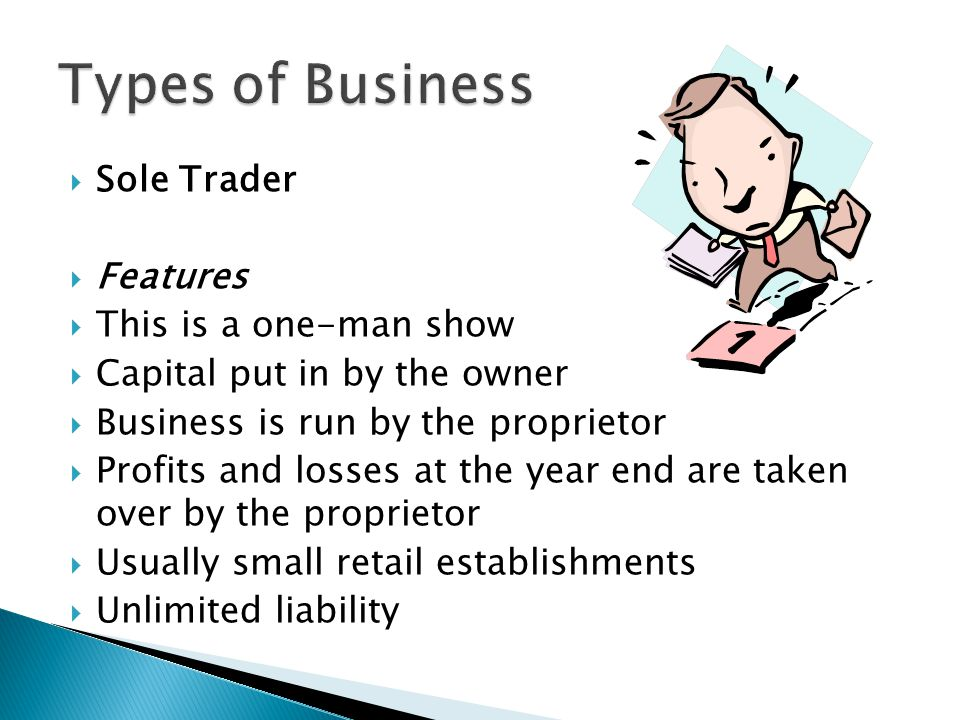 Types of Business Sole Trader Features This is a one-man show
