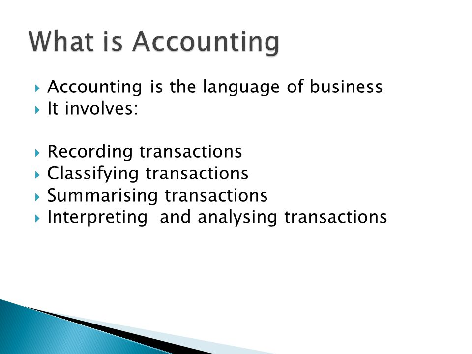 What is Accounting Accounting is the language of business It involves: