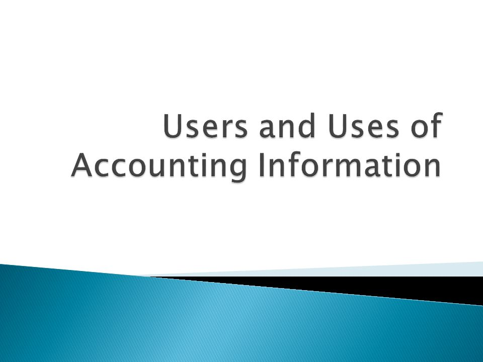 Users and Uses of Accounting Information
