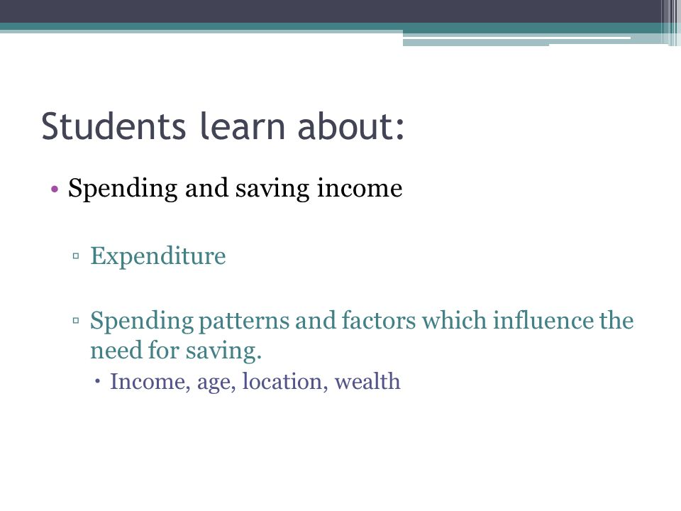 Students learn about: Spending and saving income Expenditure