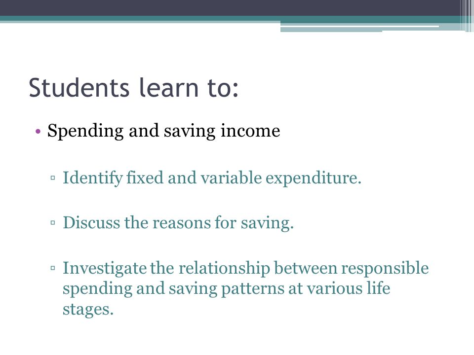 Students learn to: Spending and saving income