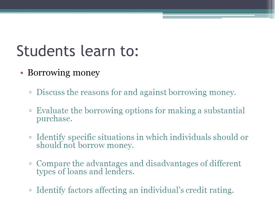 Students learn to: Borrowing money