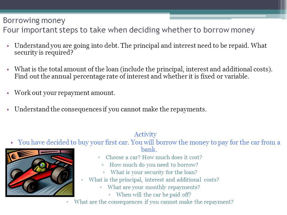 Borrowing money Four important steps to take when deciding whether to borrow money